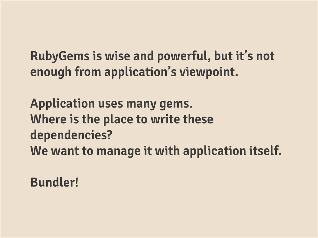 RubyGems is wise and powerful, but it's not eno...