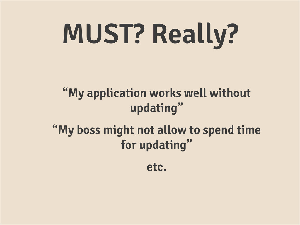 """MUST? Really? """"My application works well withou..."""