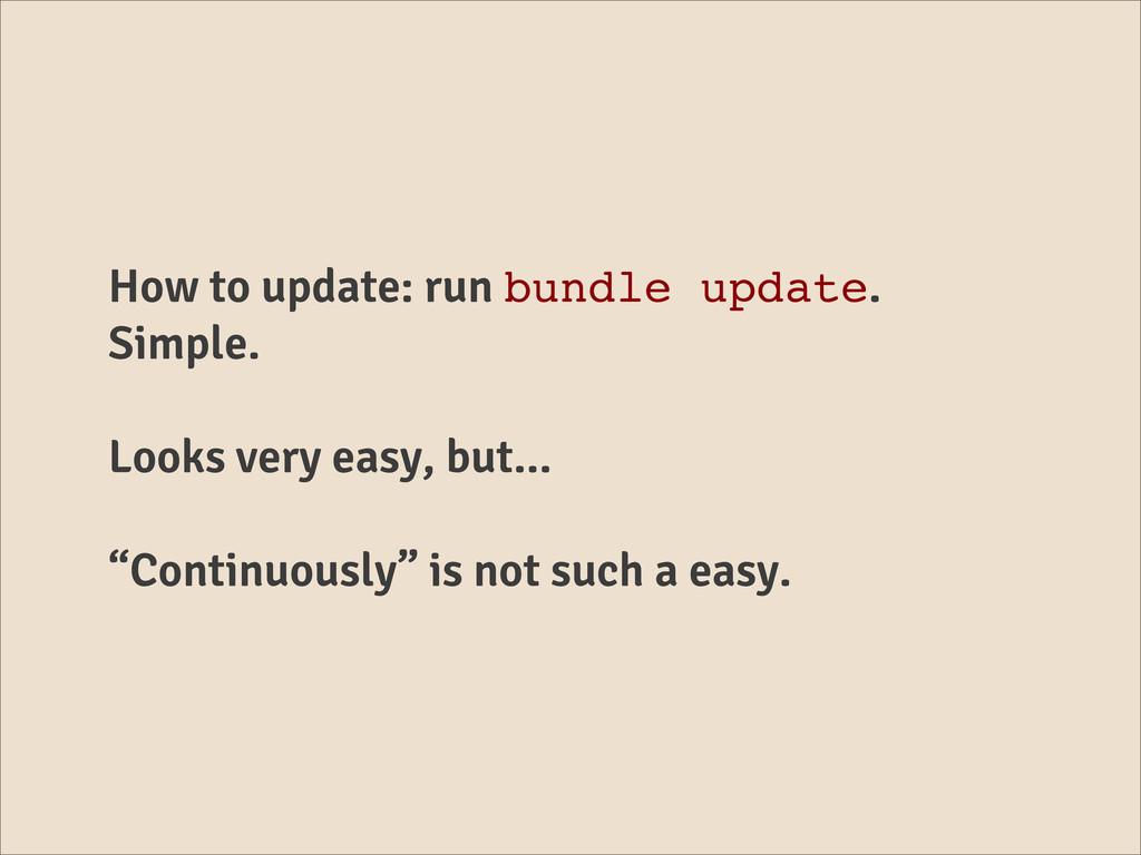 How to update: run bundle update. Simple. Looks...