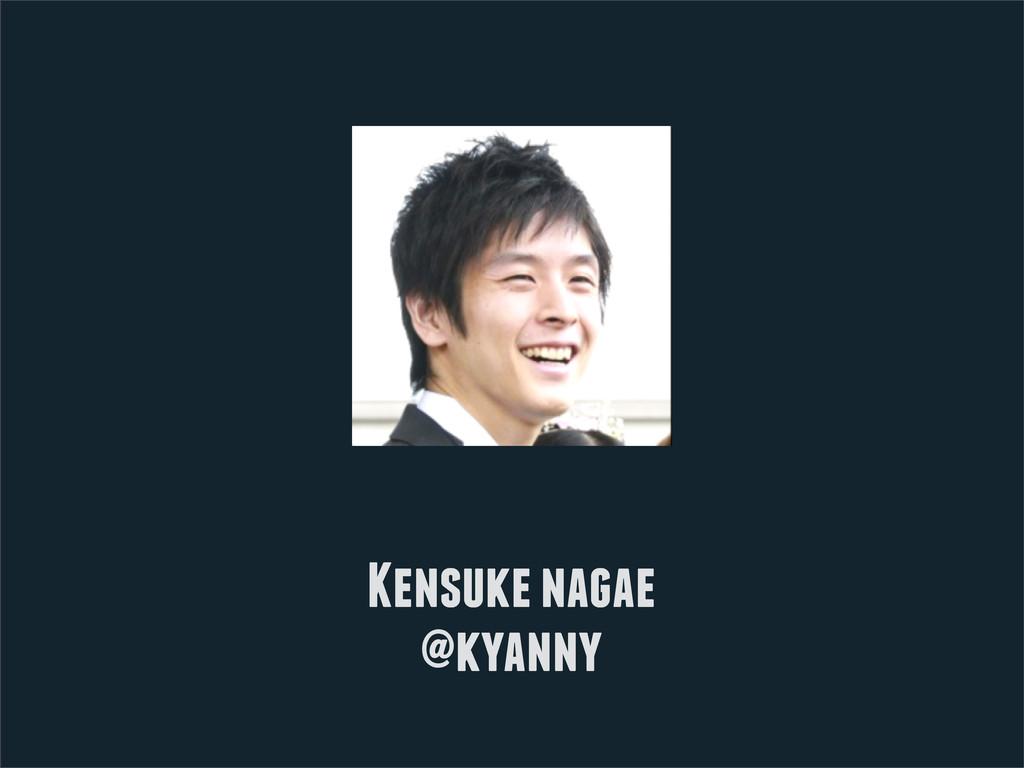 Kensuke nagae @kyanny