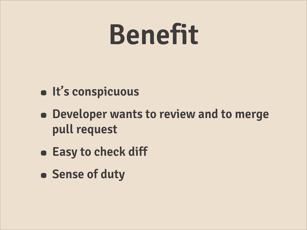 Benefit • It's conspicuous • Developer wants to...