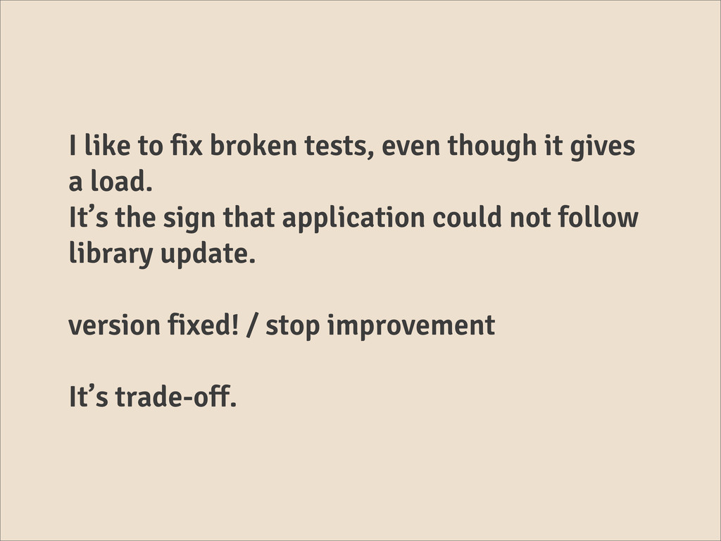 I like to fix broken tests, even though it give...