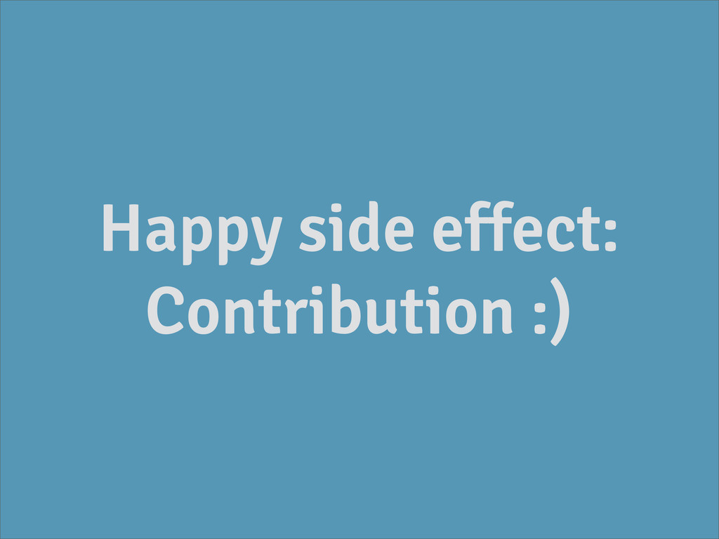 Happy side effect: Contribution :)