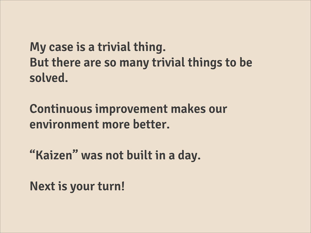 My case is a trivial thing. But there are so ma...