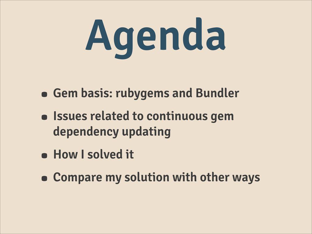 Agenda • Gem basis: rubygems and Bundler • Issu...