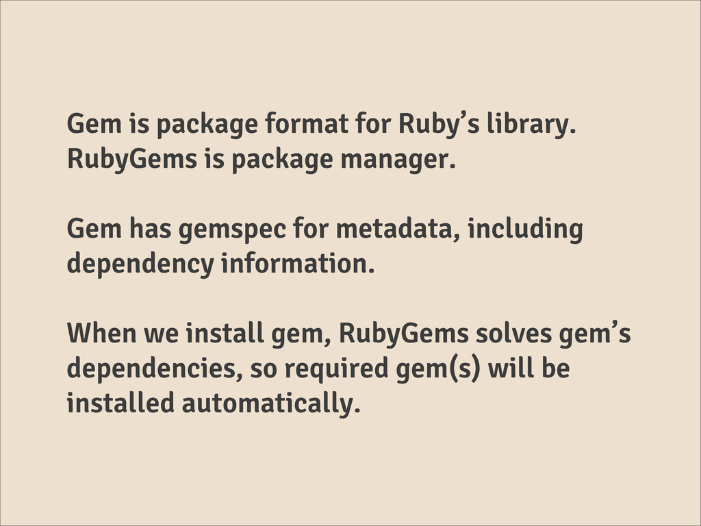 Gem is package format for Ruby's library. RubyG...