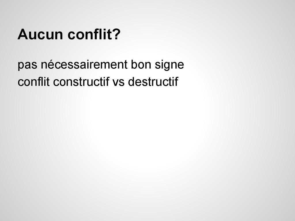 Aucun conflit? pas nécessairement bon signe con...