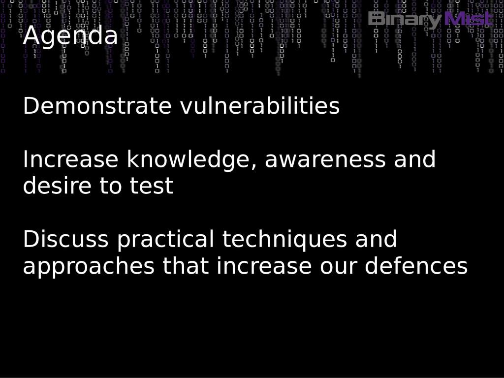 Demonstrate vulnerabilities Increase knowledge,...