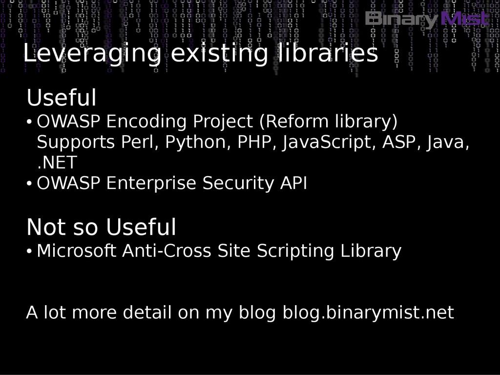 Leveraging existing libraries Useful ● OWASP En...