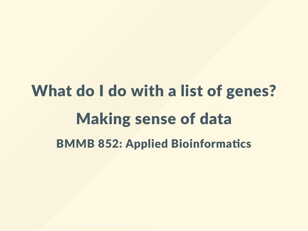 What do I do with a list of genes? Making sense...