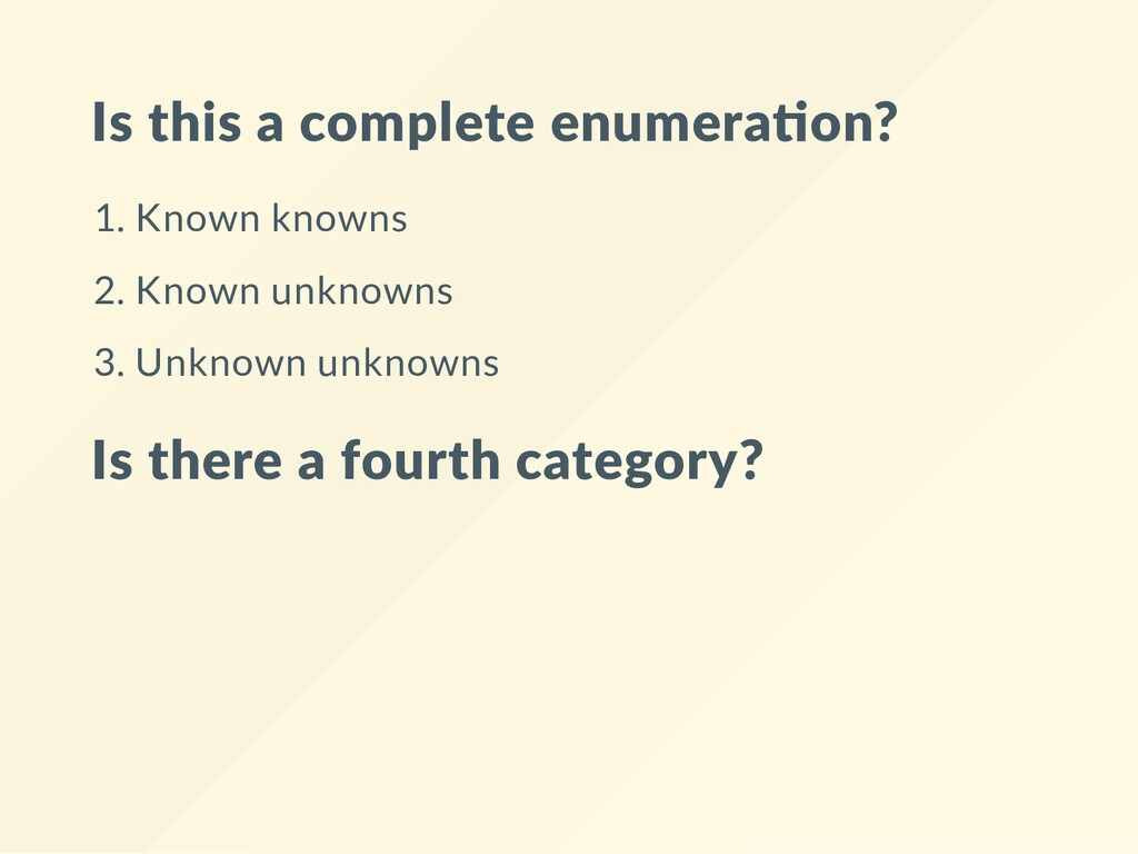 Is this a complete enumera on? 1. Known knowns ...