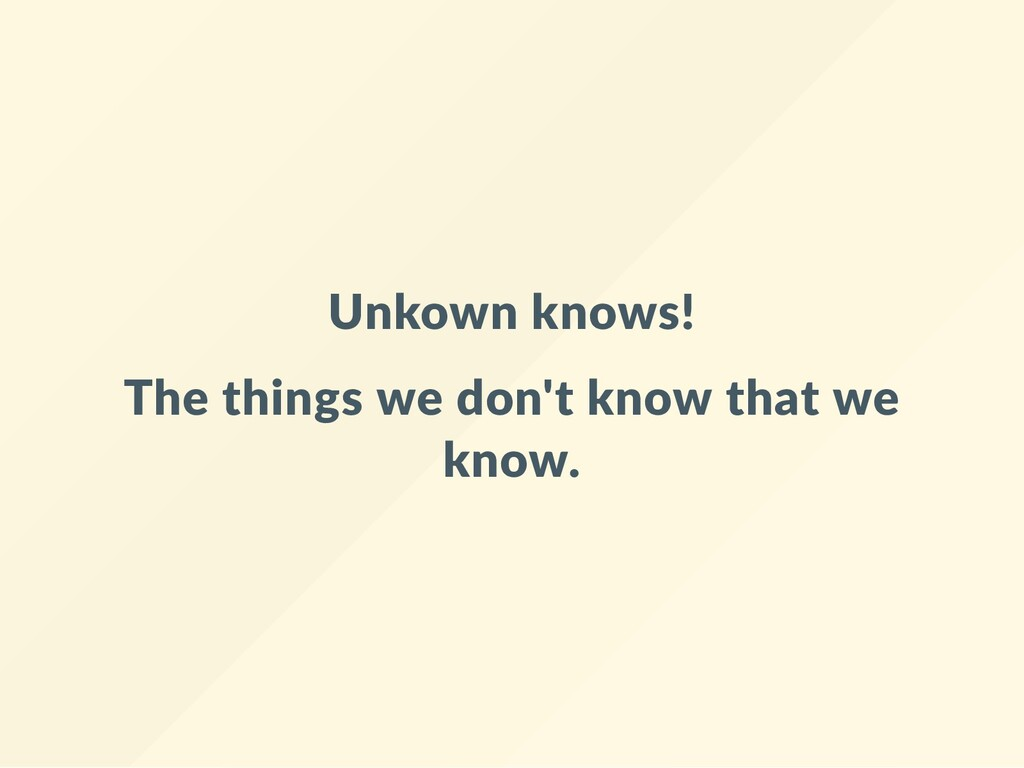 Unkown knows! The things we don't know that we ...