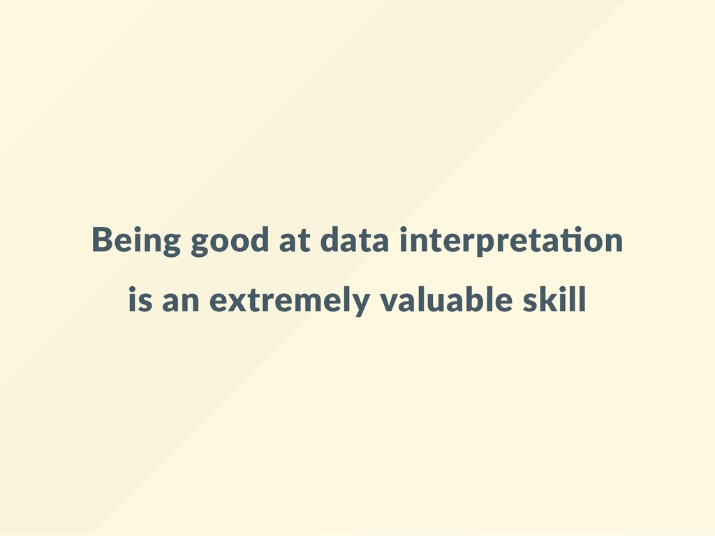 Being good at data interpreta on is an extremel...