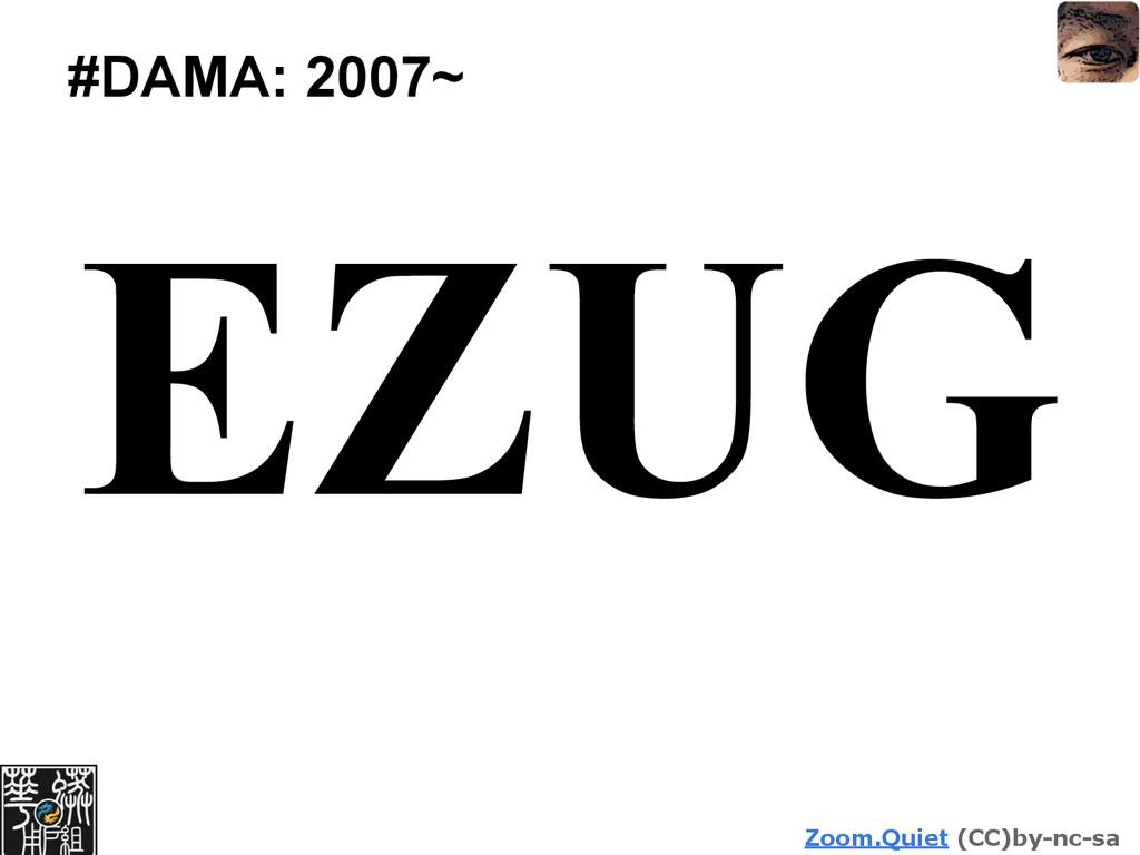 Zoom.Quiet (CC)by-nc-sa #DAMA: 2007~ EZUG