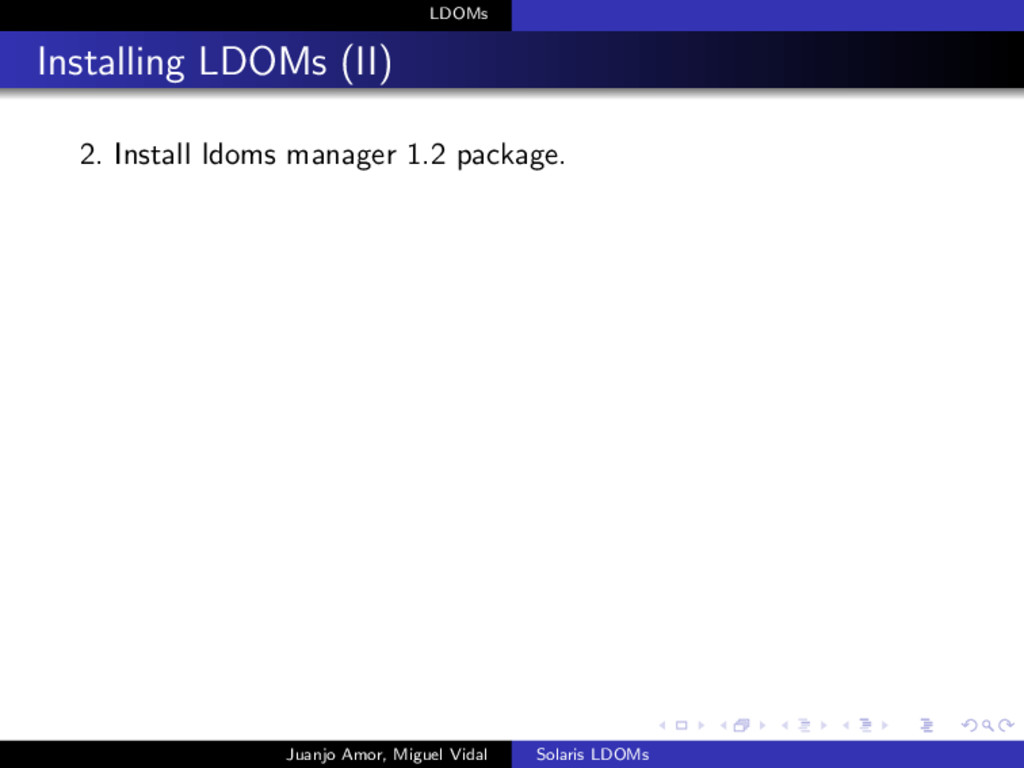 LDOMs Installing LDOMs (II) 2. Install ldoms ma...