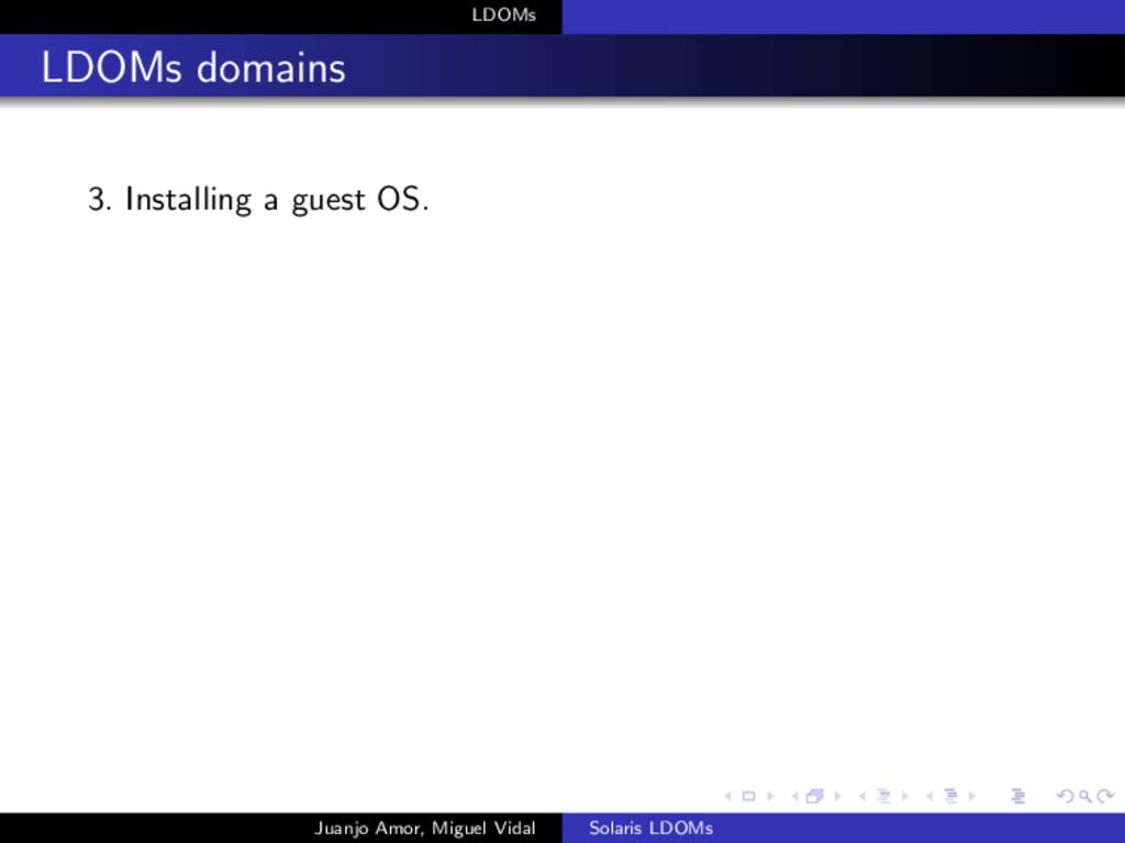 LDOMs LDOMs domains 3. Installing a guest OS. J...