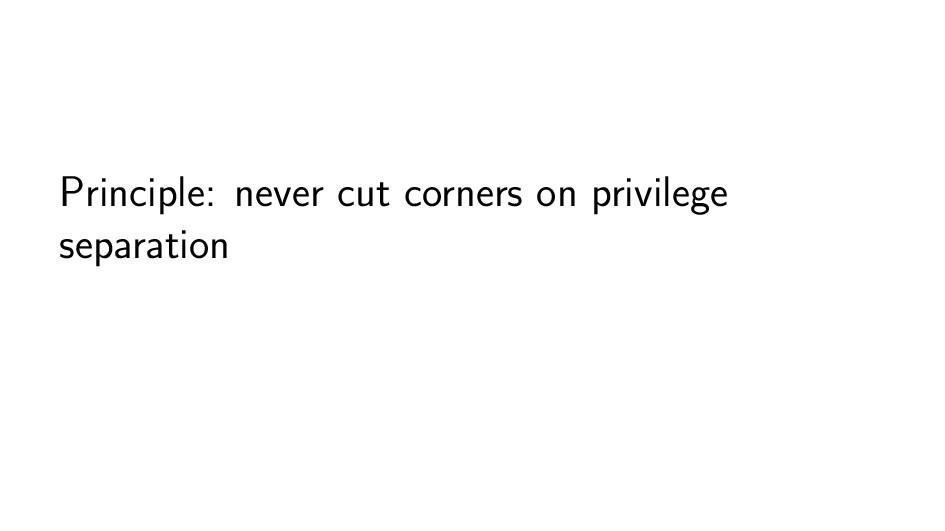 Principle: never cut corners on privilege separ...
