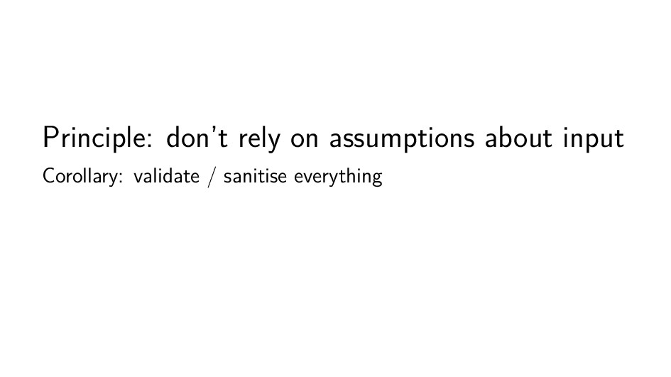 Principle: don't rely on assumptions about inpu...