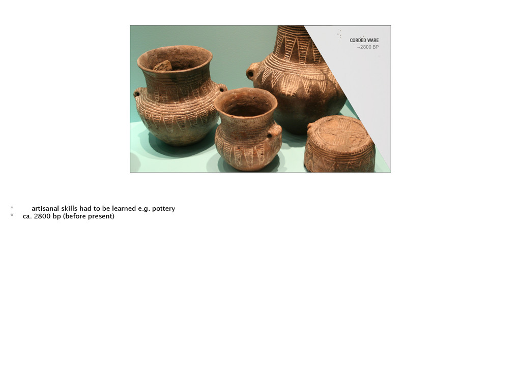 CORDED WARE ~2800 BP * artisanal skills had to ...