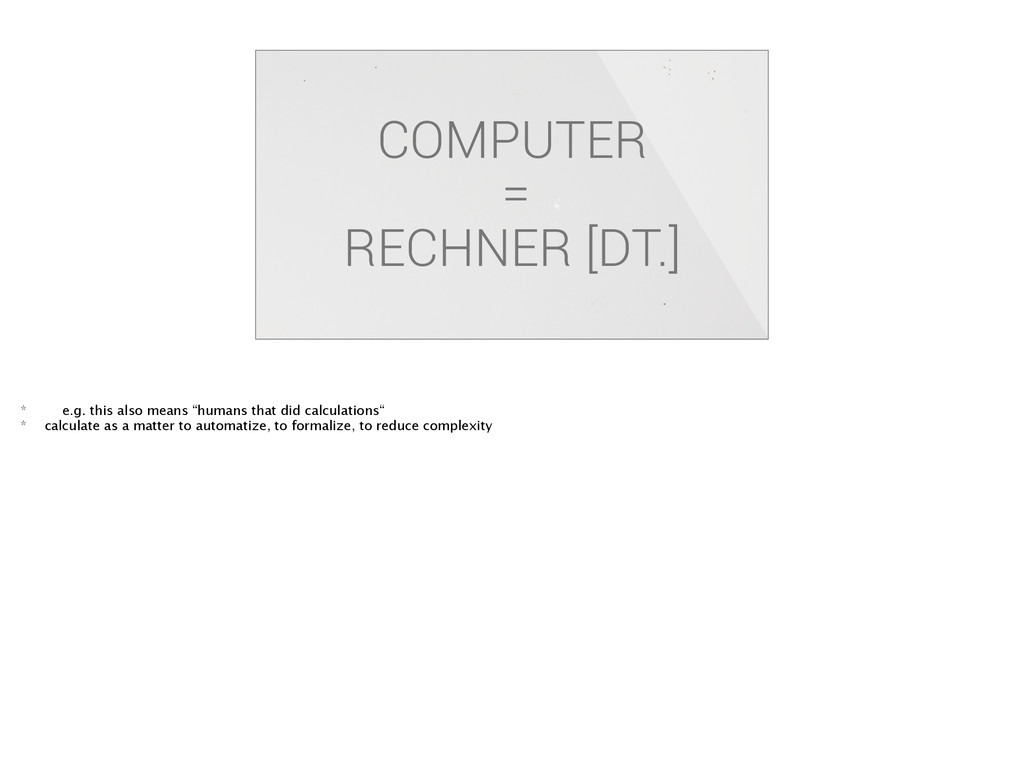 COMPUTER = RECHNER [DT.] * e.g. this also means...