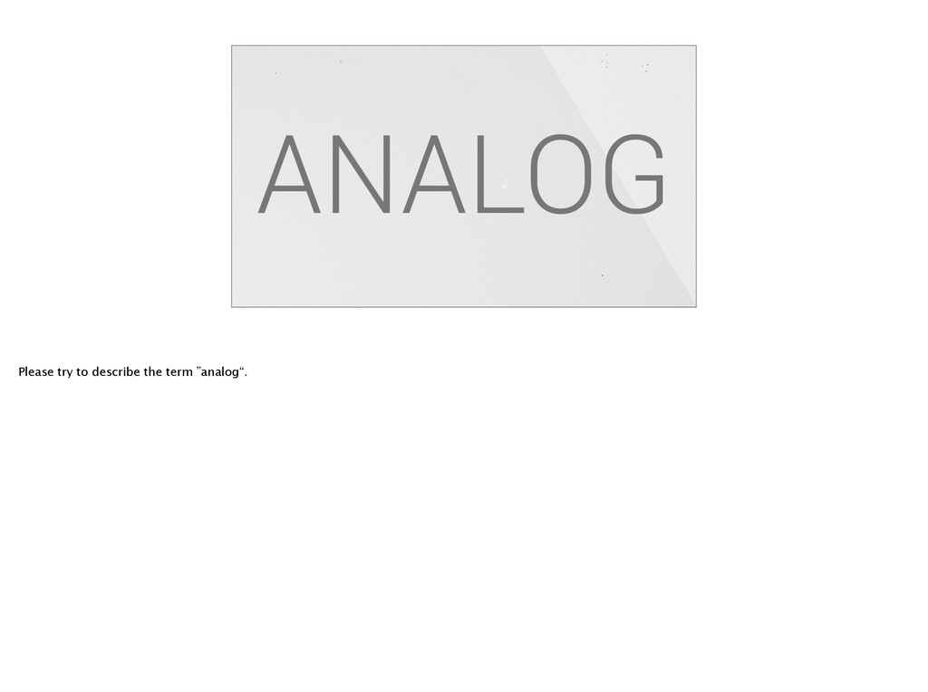 """ANALOG Please try to describe the term """"analog""""."""
