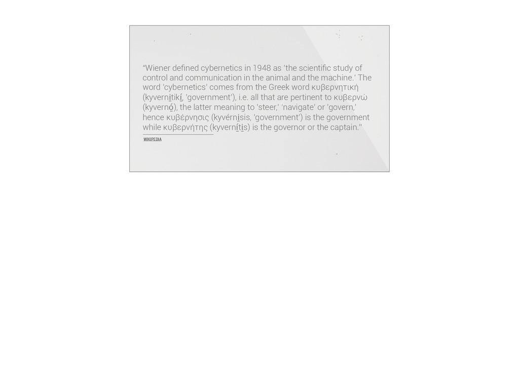 """WIKIPEDIA """"Wiener defined cybernetics in 1948 as..."""