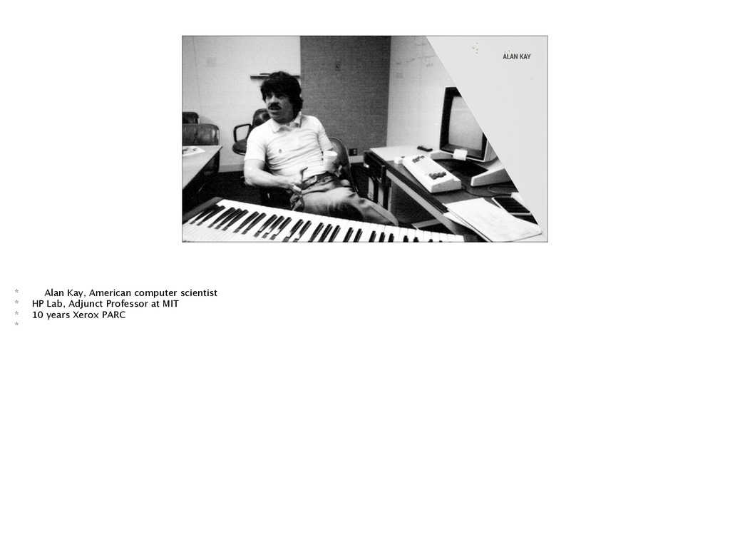 ALAN KAY * Alan Kay, American computer scientis...