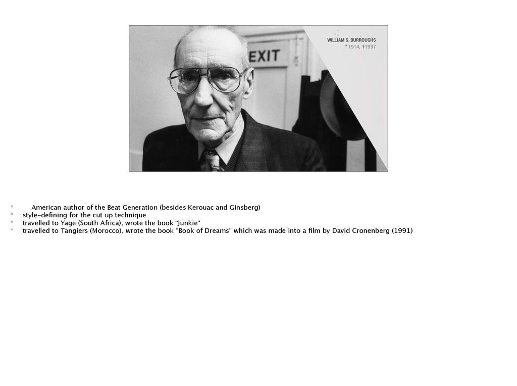 WILLIAM S. BURROUGHS 1914, 1997 * † * American ...