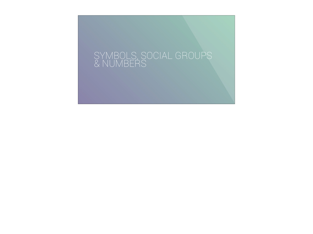 SYMBOLS, SOCIAL GROUPS & NUMBERS