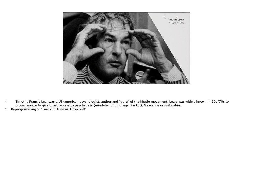 TIMOTHY LEARY 1920, 1996 * † * Timothy Francis ...