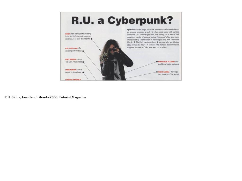 R.U. Sirius, founder of Mondo 2000, Futurist Ma...