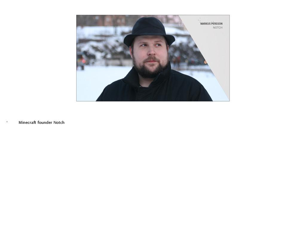 MARKUS PERSSON NOTCH * Minecraft founder Notch