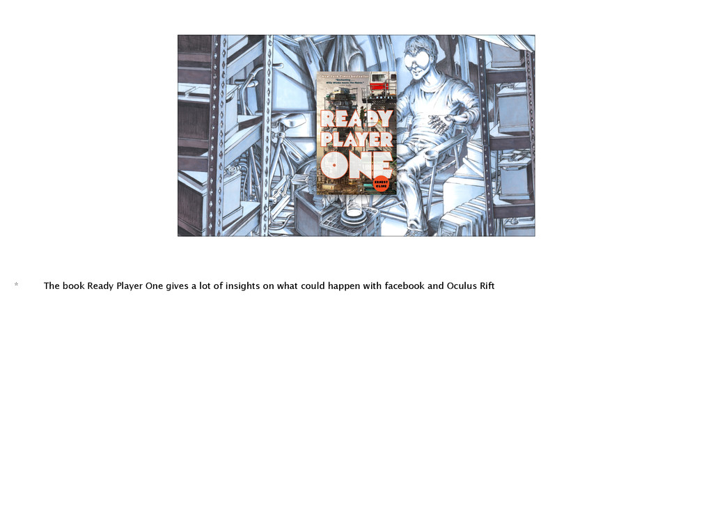 * The book Ready Player One gives a lot of insi...