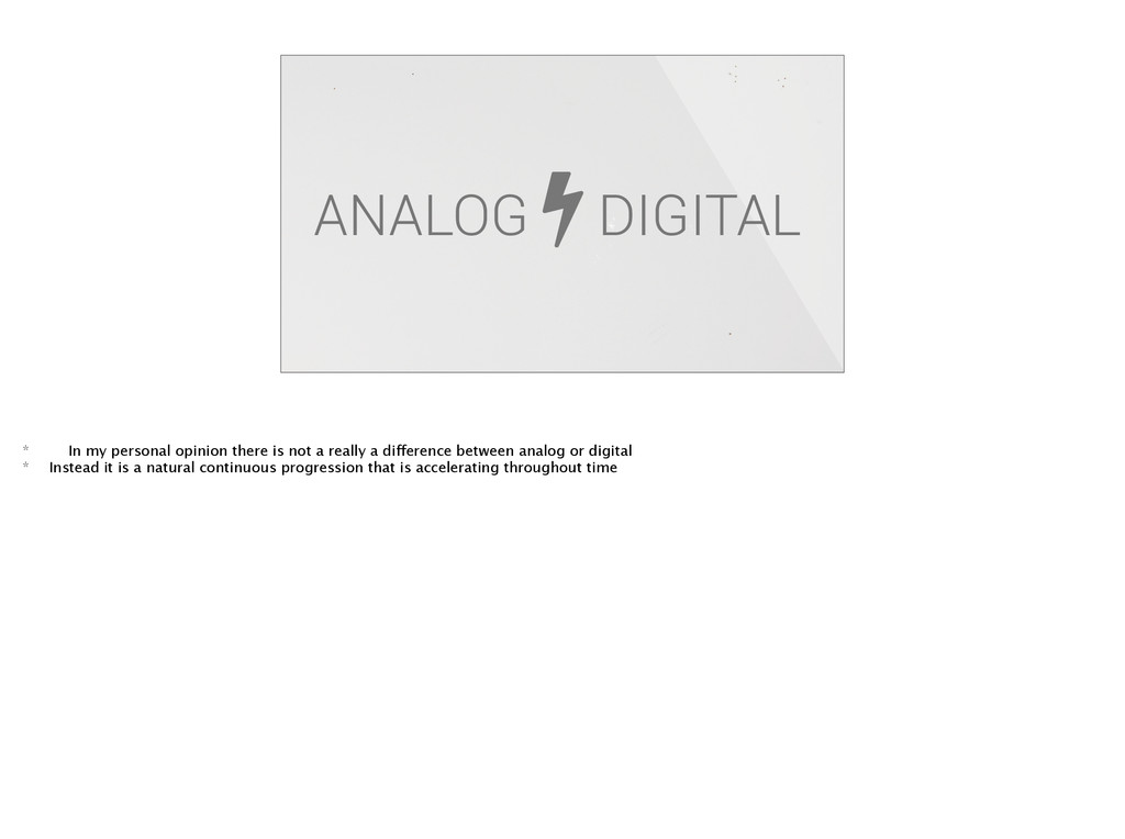 ANALOG DIGITAL * In my personal opinion there i...