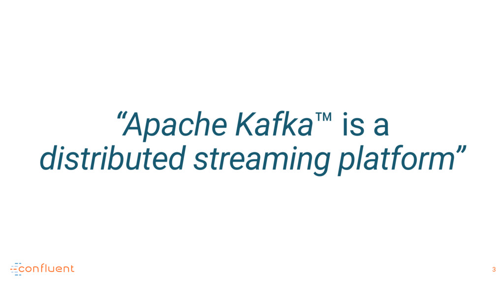 "3 ""Apache Kafka™ is a 
