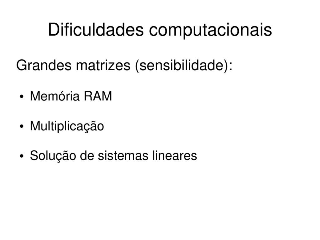 Grandes matrizes (sensibilidade): ● Memória RAM...