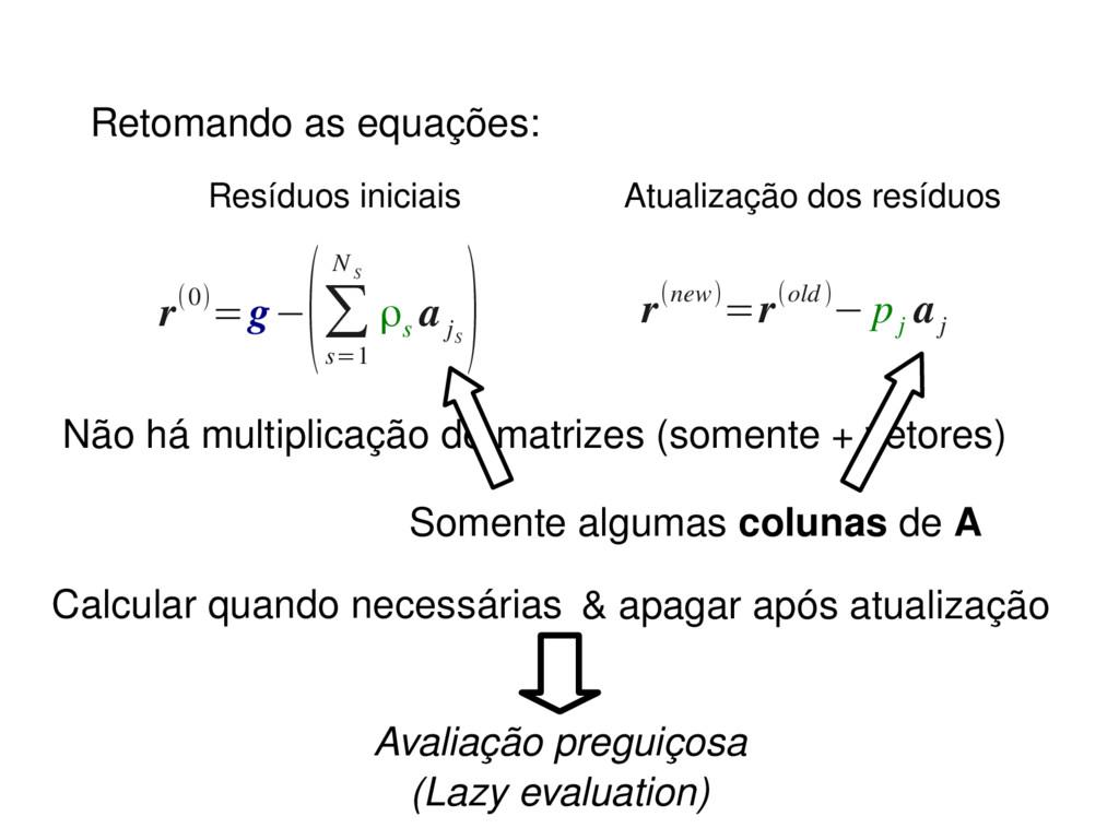Não há multiplicação de matrizes (somente + vet...