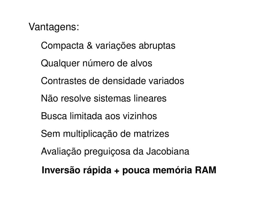 Inversão rápida + pouca memória RAM Vantagens: ...