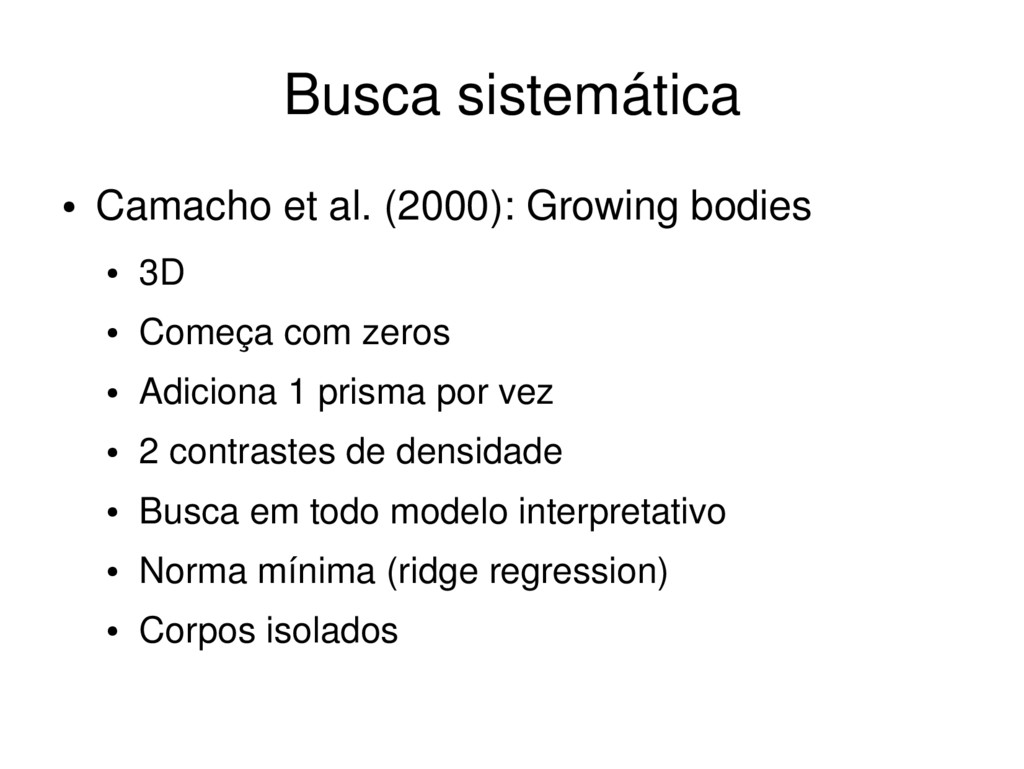 ● Camacho et al. (2000): Growing bodies ● 3D ● ...