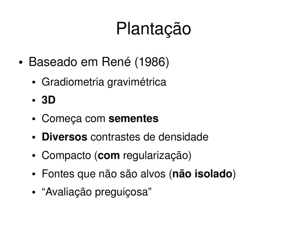 ● Baseado em René (1986) ● Gradiometria gravimé...