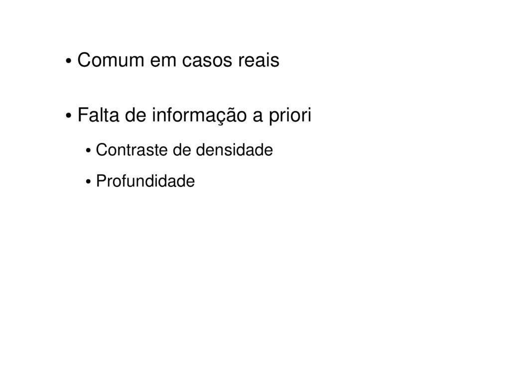 ● Comum em casos reais ● Falta de informação a ...