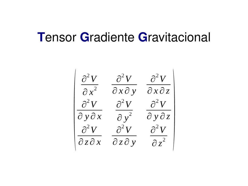 Tensor Gradiente Gravitacional (∂2 V ∂ x2 ∂2 V ...