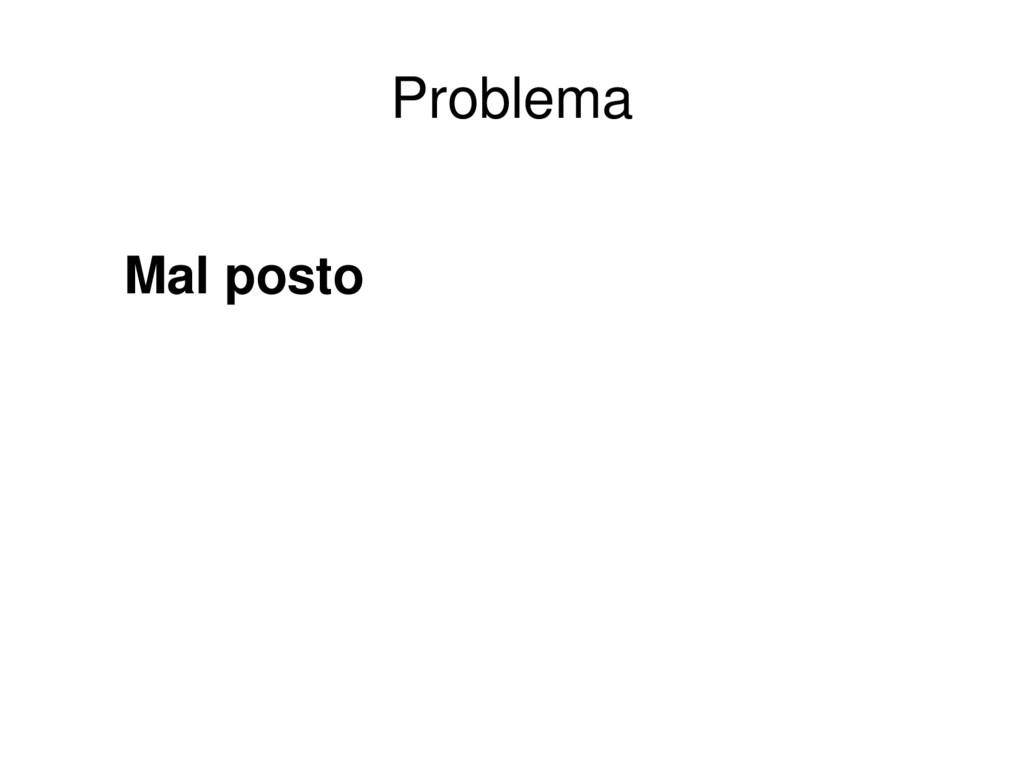 Mal posto Problema