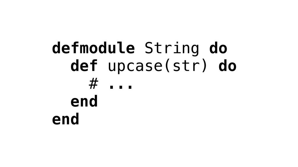defmodule String do def upcase(str) do # ... en...