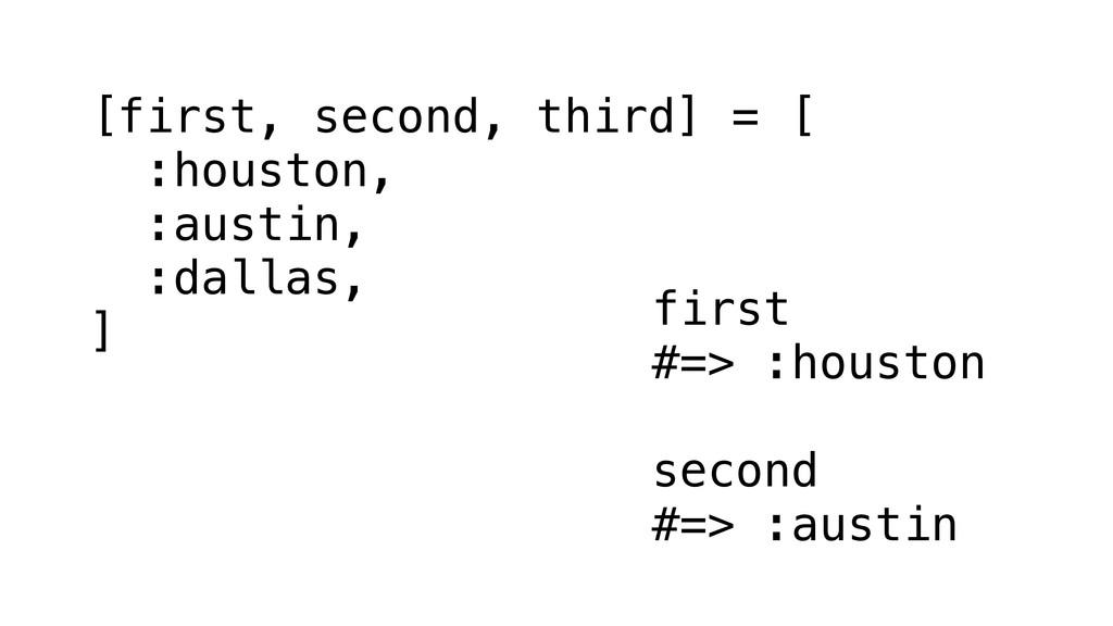 [first, second, third] = [ :houston, :austin, :...