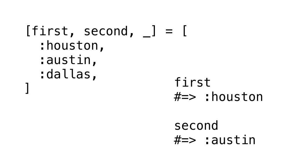[first, second, _] = [ :houston, :austin, :dall...