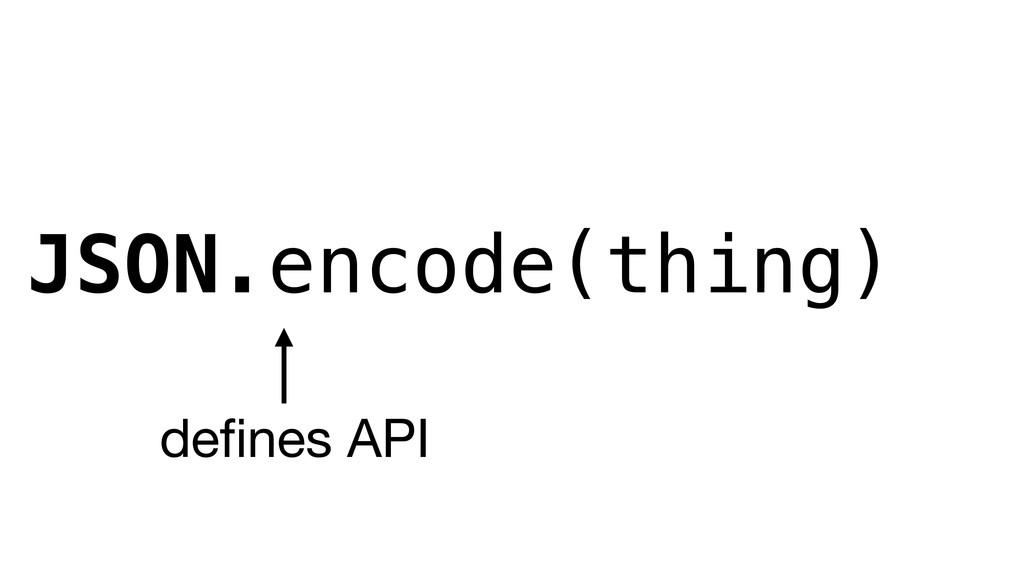 JSON.encode(thing) defines API