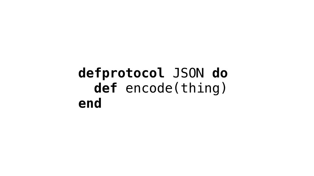 defprotocol JSON do def encode(thing) end