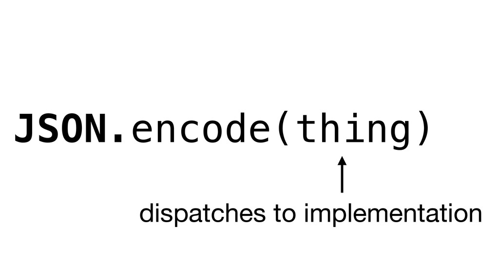 JSON.encode(thing) dispatches to implementation