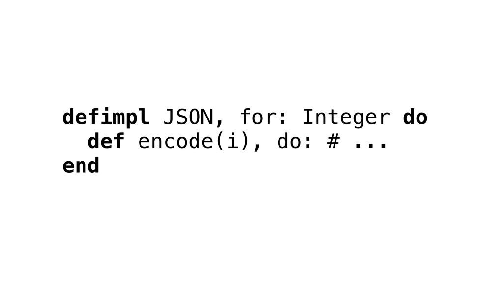 defimpl JSON, for: Integer do def encode(i), do...